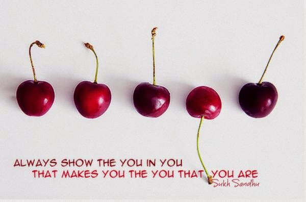 """Always show the you in you that makes you the you that you are."" ~ Sukh Sandhu Picture of five cherries in a row with there stems pointing up except for the fourth one has it's stem pointing down."