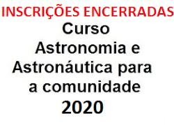INSCRIÇÕES ENCERRADAS - Curso Astronomia e Astronáutica 2020