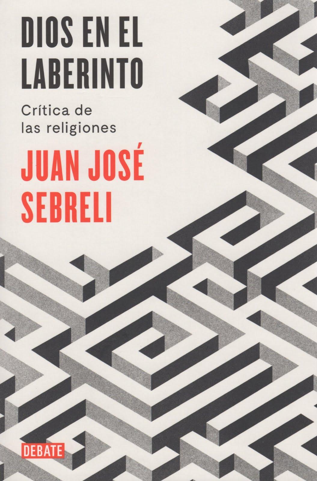 Juan José Sebreli (Dios en el laberinto) Crítica de las religiones