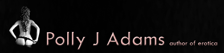 Polly J Adams, author of erotica; PJ Adams, author of erotic romance