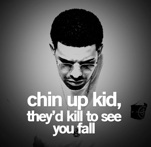 chin up kid they 39 d kill to see you fall god is heart