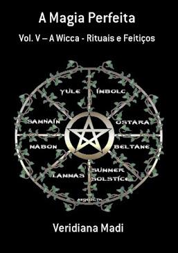 Livro: A Magia Perfeita Vol. V – A Wicca - Rituais e Feitiços