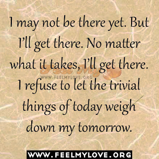 I may not be there yet. But I'll get there