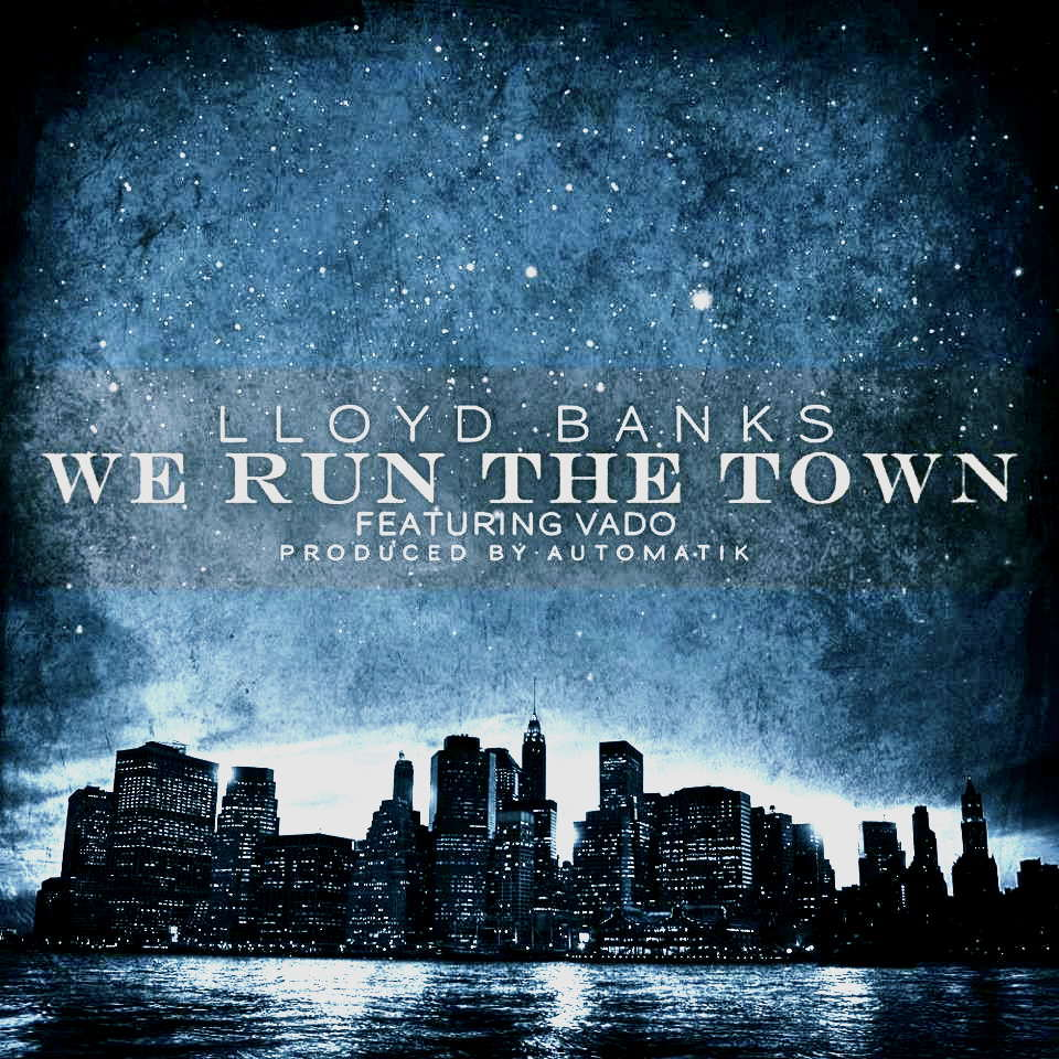 Lloyd-Banks-We-Run-The-Town-Featuring-Vado.jpg