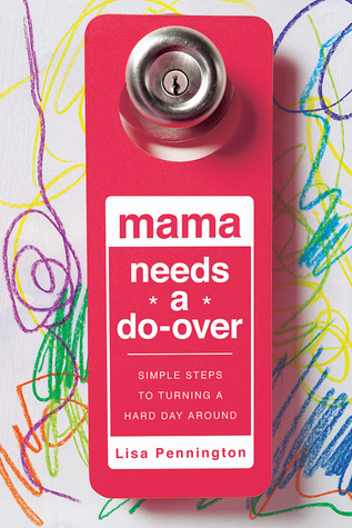 Mama Needs a Do-Over by Lisa Pennington (5 star review)