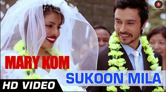 Sukoon Mila (Mary Kom) HD Mp4 Video Song Download