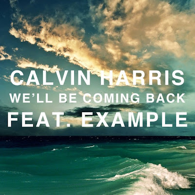 Calvin Harris - We'll Be Coming Back (feat. Example) Lyrics