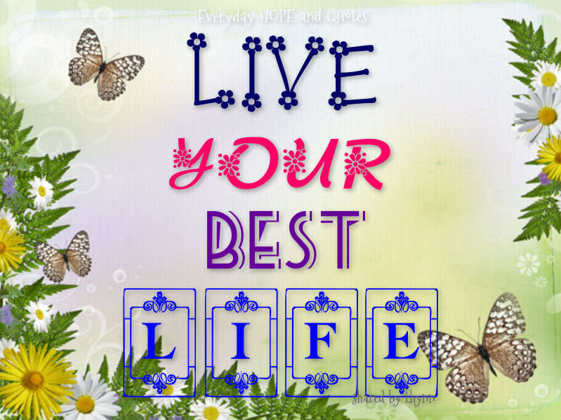 live your best life quotes quotesgram