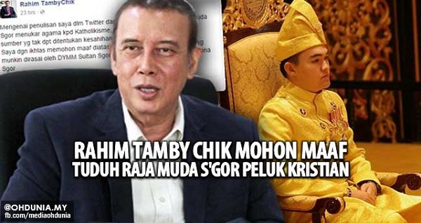 Rahim Tamby Chik mohon maaf tuduh Raja Muda Selangor peluk Kristian
