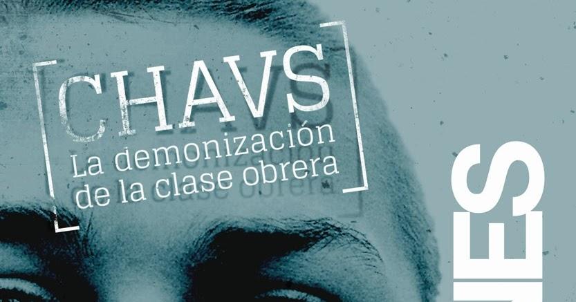 El quimérico lector: CHAVS. LA DEMONIZACIÓN DE LA CLASE