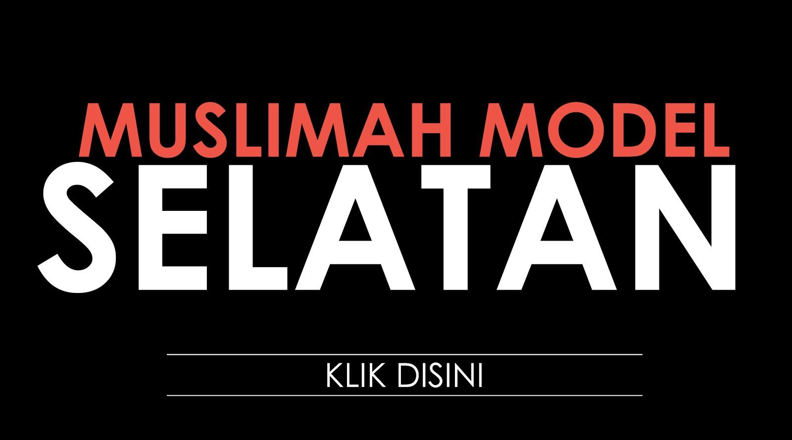 SENARAI MUSLIMAH MODEL SELATAN