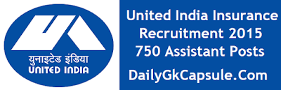 United India Insurance Recruitment 2015 - 750 Assistant Posts