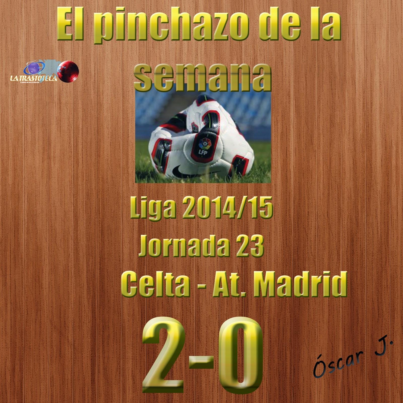 Celta 2-0 At. de Madrid. Liga 2014/15 - Jornada 23. El pinchazo de la semana.