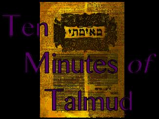 Ten Minutes of Talmud