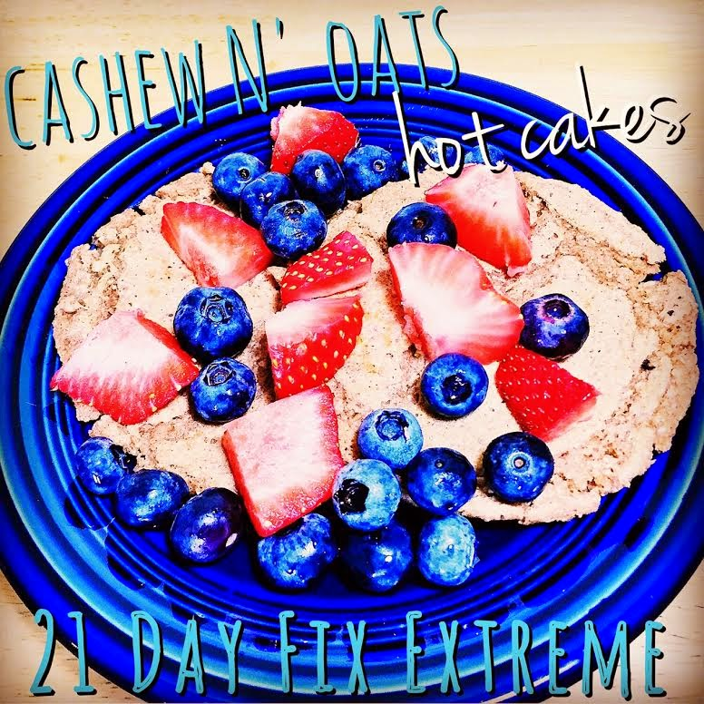 21 day fix extreme, meal plan, recipes, cashew n oat hot cakes, food prep, jaime messina