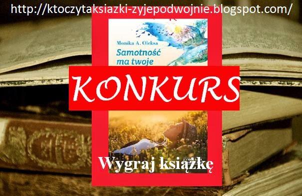 http://ktoczytaksiazki-zyjepodwojnie.blogspot.com/2014/09/konkurs-samotnosc-ma-twoje-imie-do.html