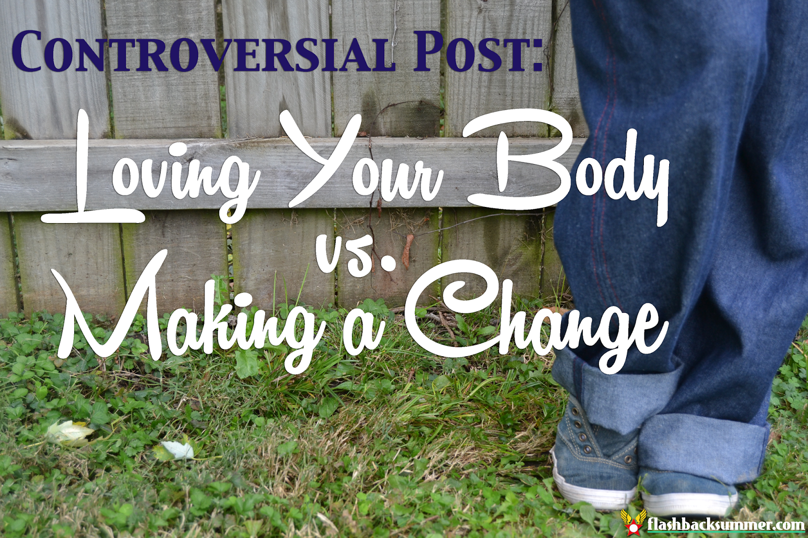Flashback Summer: Controversial Post - Loving Your Body vs. Making a Change
