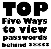 top five ways to view passwords behind *****