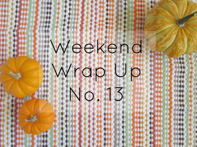 Weekend Wrap Up No. 13