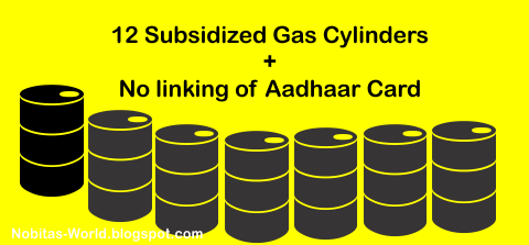 12 subsidized Gas Cylinders plus no need of linking Aadhaar Card