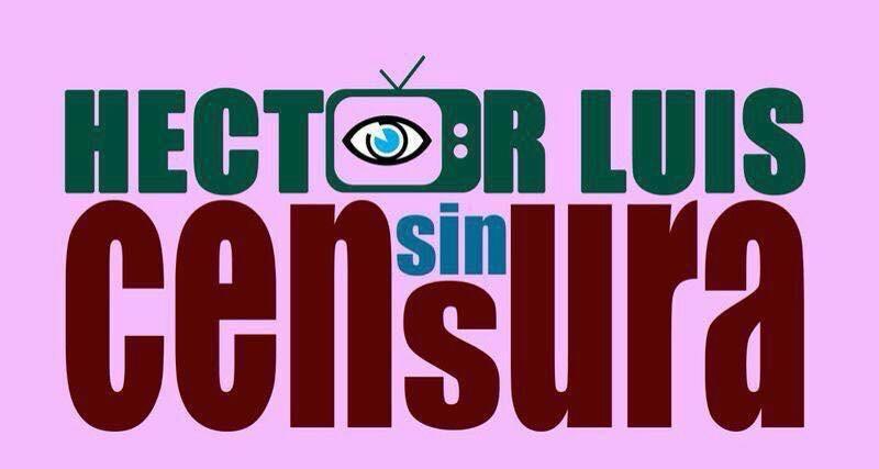 Hector Luis Sin Censurea
