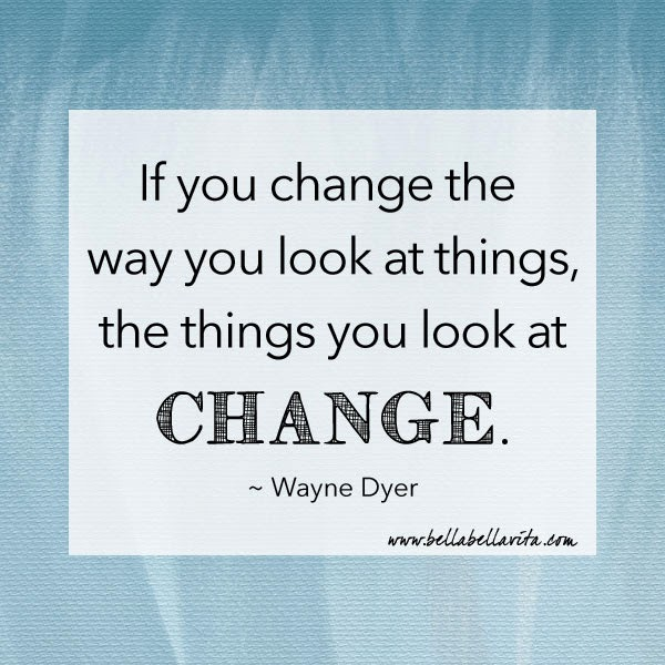 Wayne Dyer quote about change from Bella Bella Vita