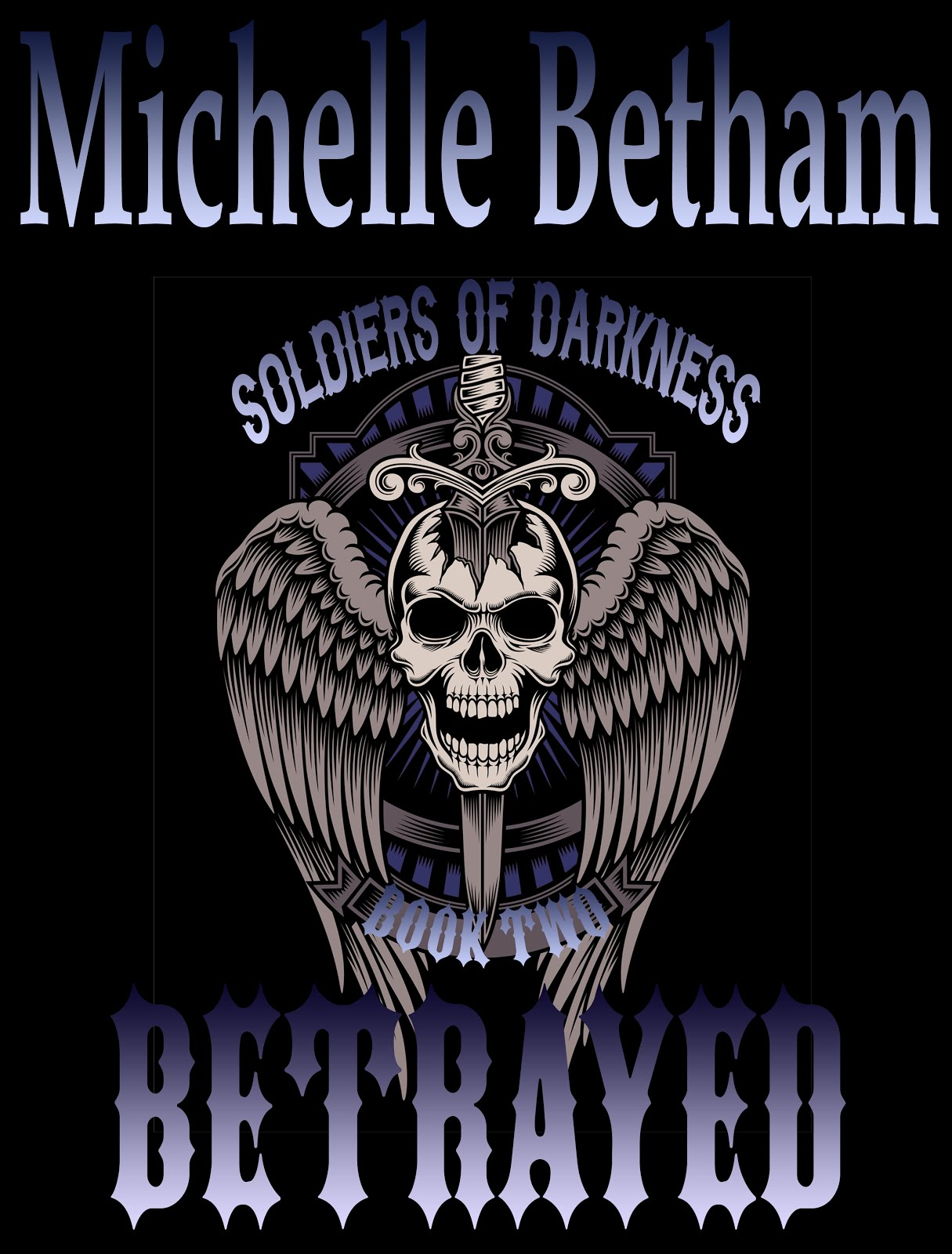 'Betrayed' - Soldiers of Darkness Book #2