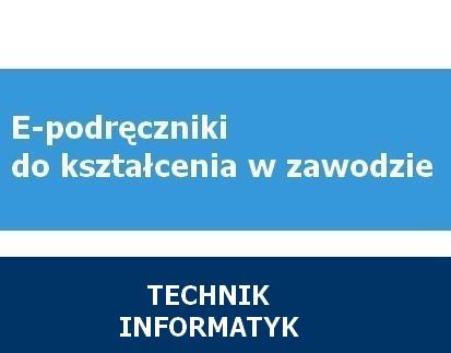 E-podręczniki do kształcenia w zawodzie technik informatyk