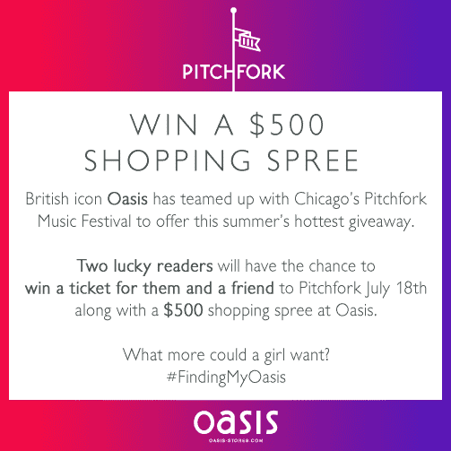 Win $500 shopping spree with Oasis and tickets for Pitchfork.