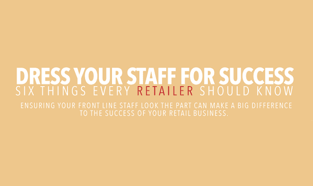 Dress Your Staff For Success: Six Things Every Retailer Should Know