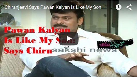 Chiranjeevi Says Pawan Kalyan Is Like My Son