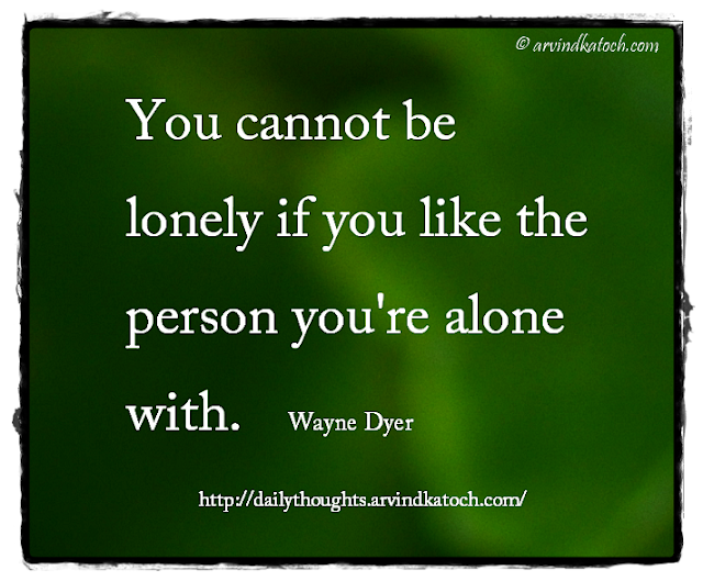 Daily Thought, Wayne Dyer, lonely, person,