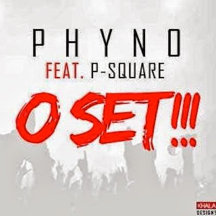 Phyno ft. P-Square – O Set