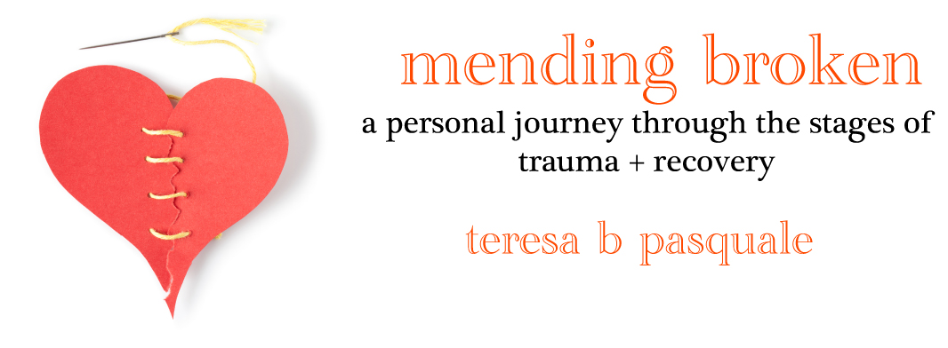 teresa b pasquale :: mending broken :: a personal journey through the stages of trauma and recovery