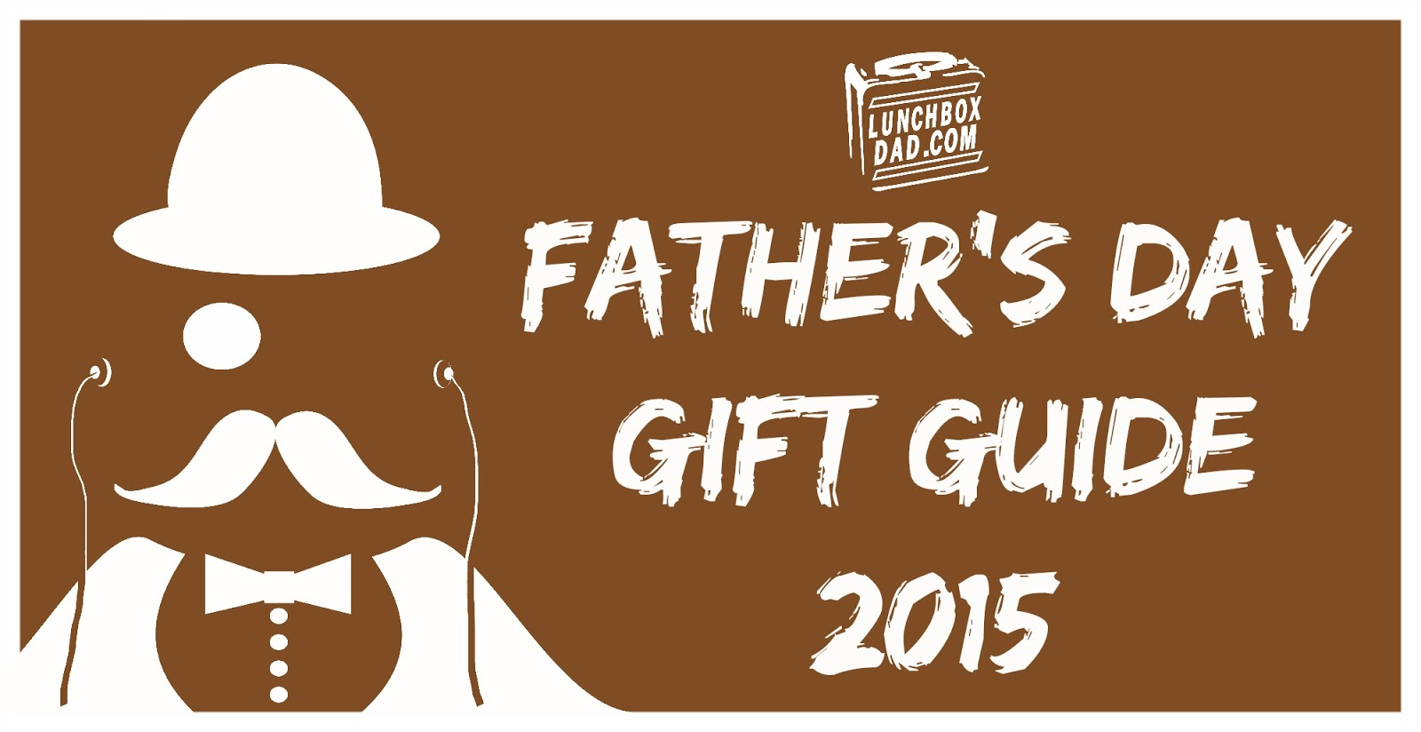 Lunchbox Dad: Lunchbox Dad's Father's Day Gift Guide 2015