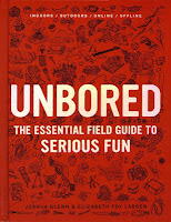 "Book cover: ""Unbored: The Essential Field Guide to Serious Fun"""