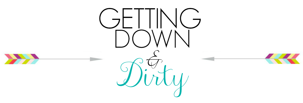 Getting Down & Dirty