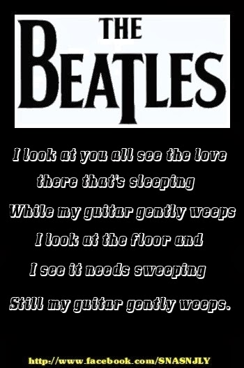 Top Beatles Song Quotes, I look at you all, see the love there that's sleeping. While my guitar gently weeps. I look at the floor and I see it needs sweeping. Still my guitar gently weeps!