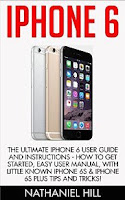 iPhone 6: The Ultimate iPhone 6 User Guide and Instructions - How to get started, Easy User Manual, With Little Known iPhone 6s & iPhone 6s Plus Tips And...