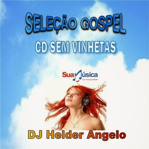SELEÇÃO GOSPEL BY DJ HELDER ANGELO CD - SEM VINHETAS