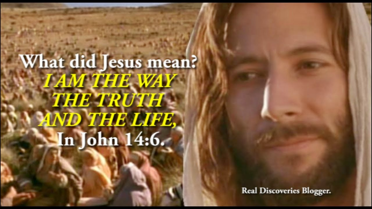 What did Jesus mean, I AM THE WAY THE TRUTH AND THE LIFE, In John 14:6?