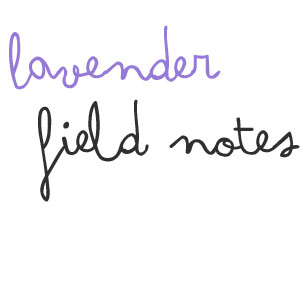 Lavender Field Notes
