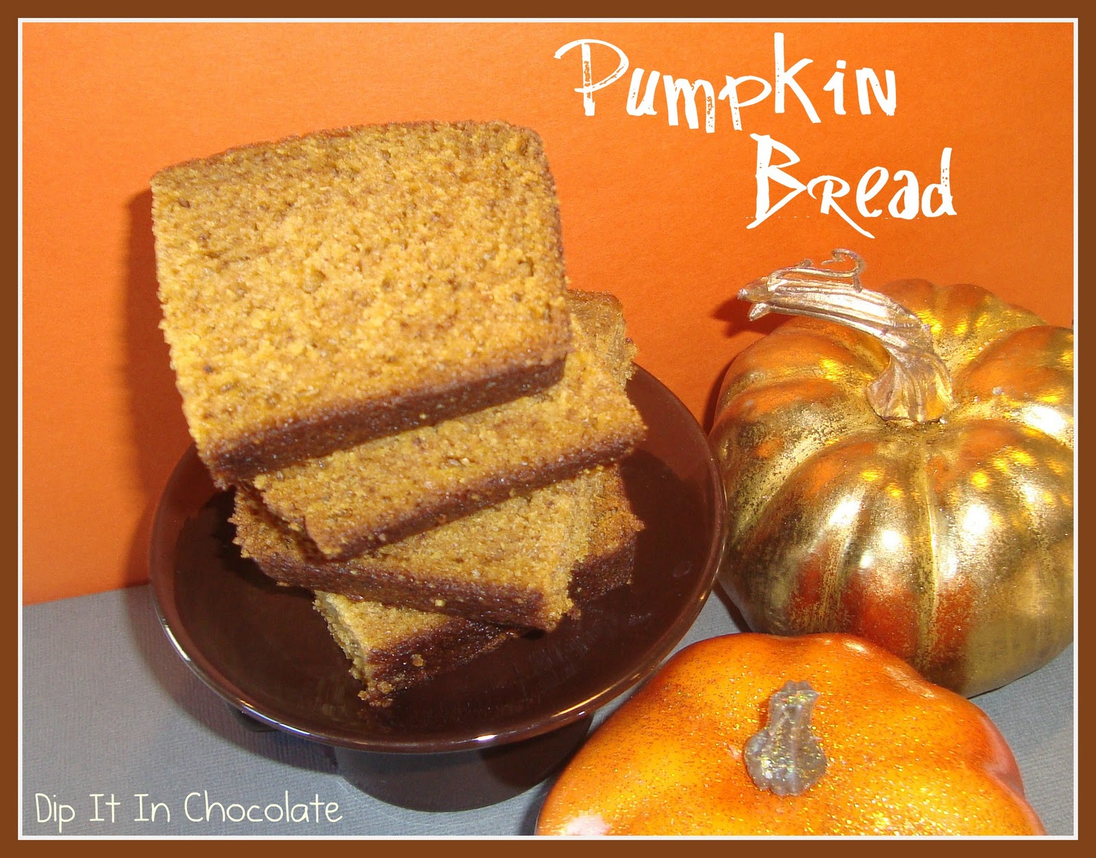 Downeast Maine Pumpkin Bread ~ Dip it in Chocolate