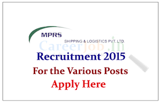 MPRS Shipping & Logistics Pvt. Ltd Hiring Candidates for the various posts 2015