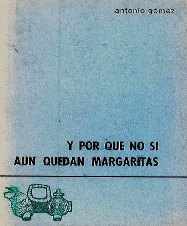 """Antonio Gómez,""""Y por qué no si aún quedan margaritas"""" Col. «Azul» Ed. El Toro de Barro, Carlos de la Rica Ed. Carboneras del Guadazón, 1972 edicioneseltorodebarro@yahoo.es"""