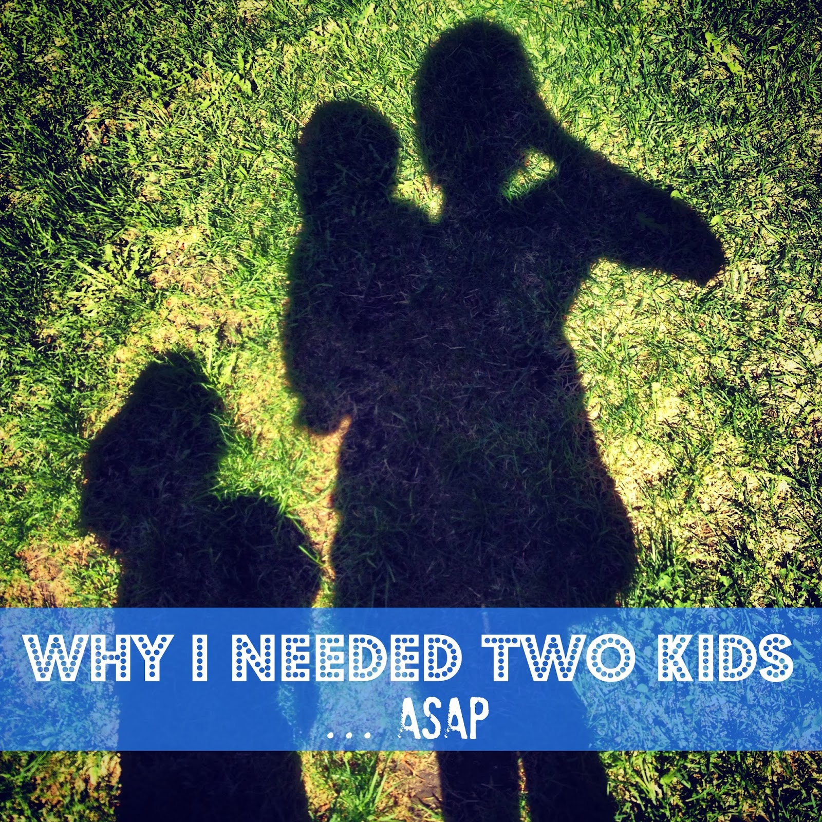Why I Needed Two Kids…ASAP