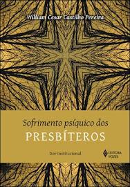 LANÇAMENTO: lIVRO - Sofrimento Psíquico dos Presbíteros: Dor Institucional - William Cesar Castilho