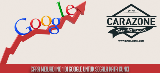 Cara Menjadi no 1 Di Google Untuk Segala Kata Kunci