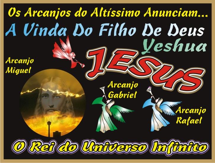 Os Arcanjos Anunciam...A Vinda Do Filho Do Deus Altíssimo Jesus Cristo Yeshua O Salvador