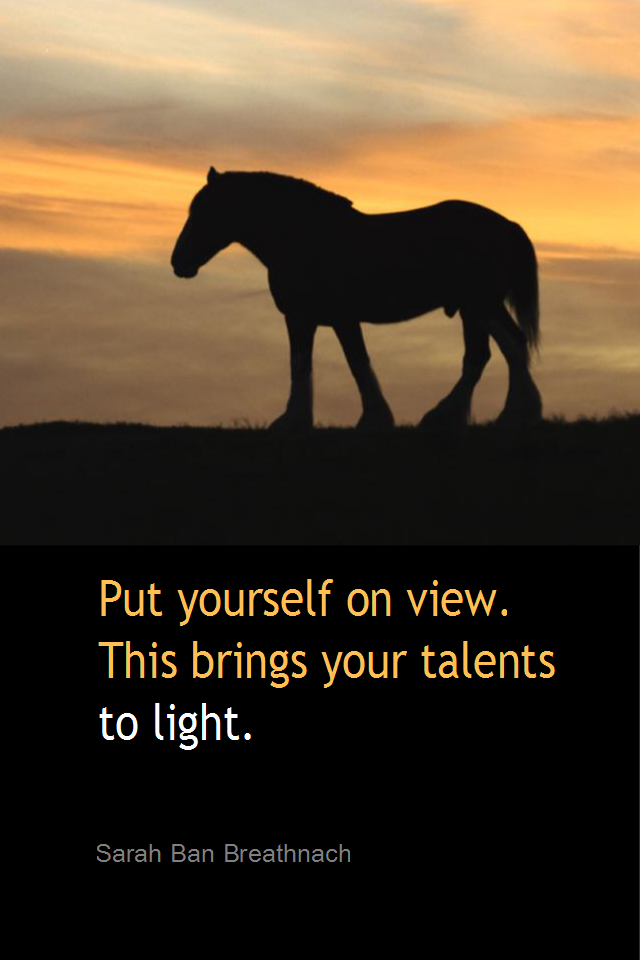 visual quote - image quotation for STRENGTHS - Put yourself on view. This brings your talents to light. - Saran Ban Breathnach